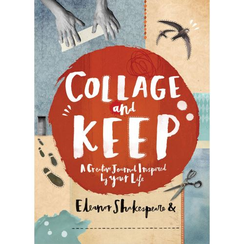 Collage and Keep : A Creative Journal Inspired by Your Life