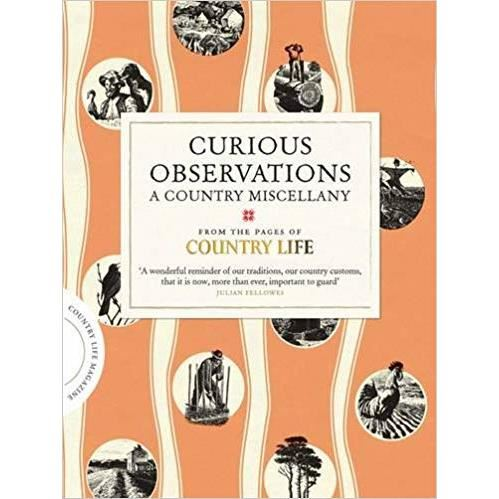 Curious Observations: A Country Miscellany (COUNTRY LIFE)