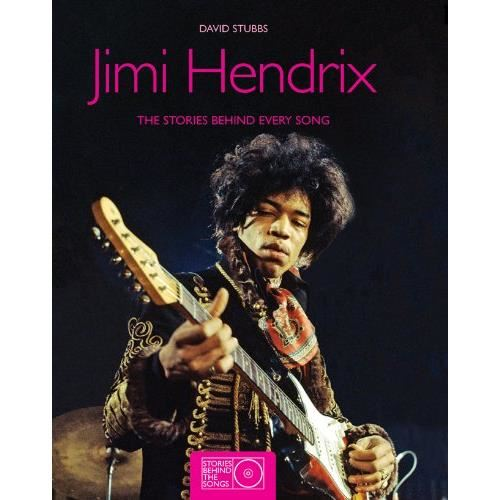 Jimi Hendrix: The Stories Behind Every Song (Stories Behind the Songs)