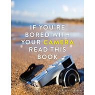 IF YOU'RE BORED WITH YOUR CAMERAM READ THIS BOOK