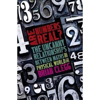 Are Numbers Real?: The Uncanny Relationship of Mathematics and the Physical World