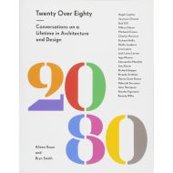 20 Over 80 : Conversations with Legends of Architecture and Design