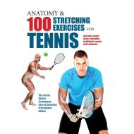 Anatomy & 100 Stretching Exercises for Tennis: And Other Racket Sports