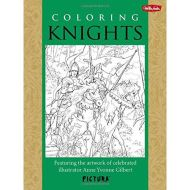 Coloring Knights: Featuring the artwork of celebrated illustrator Anne Yvonne Gilbert (PicturaTM)
