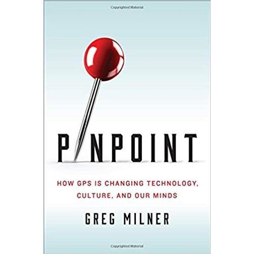 Pinpoint : How GPS is Changing Technology, Culture, and Our Minds