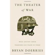 The Theater of War :What Ancient Greek Tragedies Can Teach Us Today