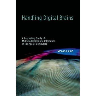 Handling Digital Brains : A Laboratory Study of Multimodal Semiotic Interaction in the Age of Computers