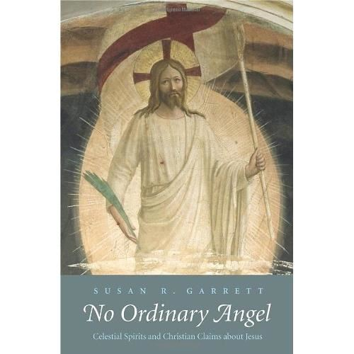 No Ordinary Angel: Celestial Spirits and Christian Claims about Jesus